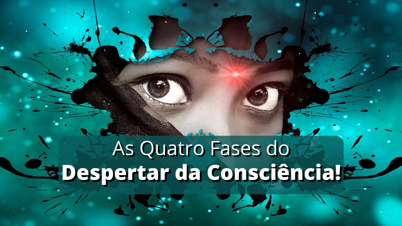 As Quatro Fases do Despertar da Consciência! | Embaixadores do Cosmos